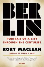 Book Review: Berlin: Portrait of a City Through the Centuries by Rory MacLean