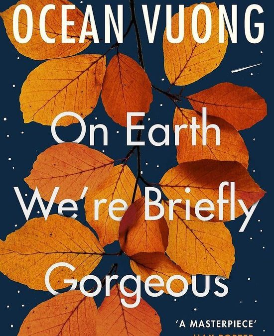 Book Review: On Earth We're Briefly Gorgeous (Ocean Vuong)